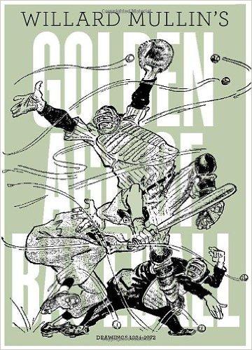 Willard Mullin's Golden Age Of Baseball Drawings 1934-1972 Hardcover –