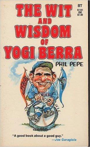 The Wit and Wisdom of Yogi Berra Paperback  book– 1973 by Yogi Berra Phil Pepe (Author)