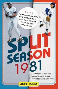 Split Season: 1981: Fernandomania, the Bronx Zoo, and the Strike that Saved Baseball Hardcover – May 19, 2015 by Jeff Katz